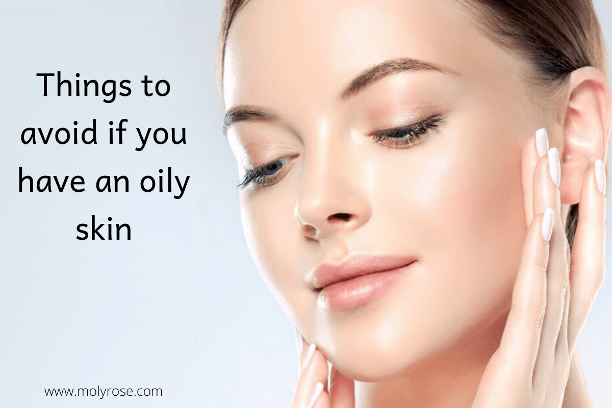 things to avoid for oily skin