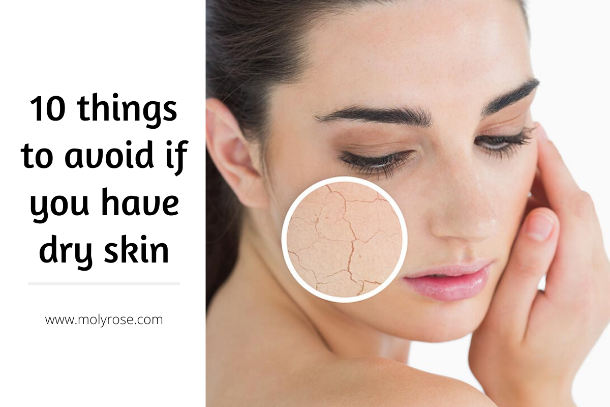 10 Things to Avoid for Dry Skin